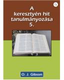 A keresztyén hit tanulmányozása 5. - O. J. Gibson