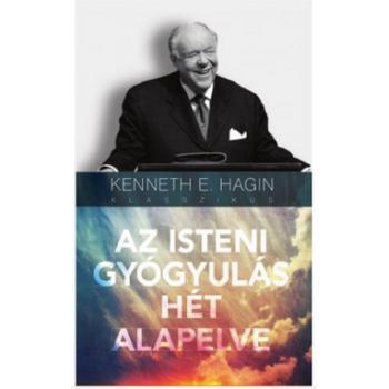 Az Isteni gyógyulás hét alapelve - Kenneth E. Hagin