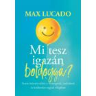 Mi Tesz Igazán Boldoggá? - Max Lucado
