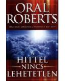 A hittel nincs lehetetlen - Oral Roberts