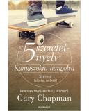 Az 5 szeretetnyelv: Kamaszokra hangolva - Gary Chapman