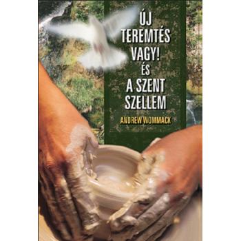 Új teremtés vagy! és a Szent szellem - Andrew Wommack