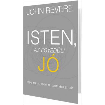 Isten, az egyedüli Jó - John Bevere