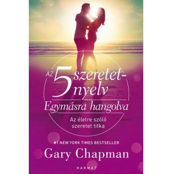5 szeretetnyelv: Egymásra hangolva, Az - Gary Chapman