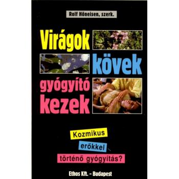 Virágok kövek gyógyító kezek - Rolf Höneisen, szerk