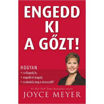 Engedd ki a gőzt - Joyce Meyer