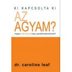 Ki kapcsolta ki az agyam? - Dr. Caroline Leaf