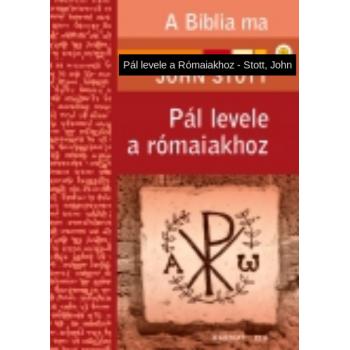 Pál levele a Rómaiakhoz - John Stott