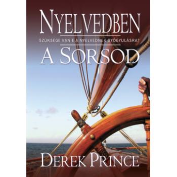 Nyelvedben a sorsod - Derek Prince