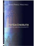 Stratégiai gyakorlatok - Fedezd fel újra Isten Gyülekezetét - Derek Prince