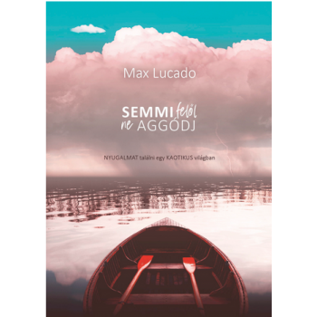Semmi felől ne aggódj - Max Lucado