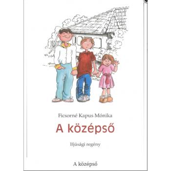 A középső. Ifjúsági regény - Ficsorné Kapus Mónika
