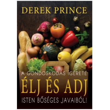 Élj és adj! - Derek Prince