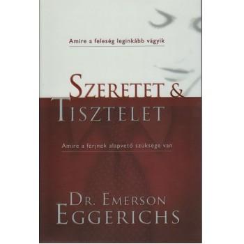 Szeretet és tisztelet ---amire a feleség leginkább vágyik ---amire a férjnek alapvető szüksége van - Dr. Emerson Eggerichs