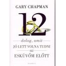 12 dolog, amit jó lett volna tudni az esküvőm előtt - Gary Chapman