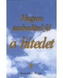 Hogyan szabadítsd fel hitedet - Kenneth E. Hagin