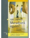 Maradjunk együtt! Házassági krízisek megoldása - Gary Chapman