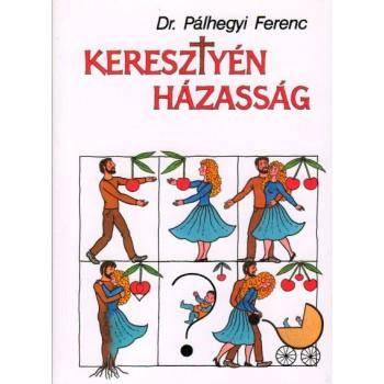 Keresztyén házasság - Pálhegyi Ferenc, Dr