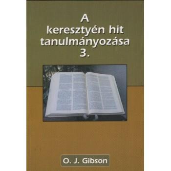 A keresztyén hit tanulmányozása 3 - O. J. Gibson