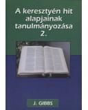 A keresztyén hit alapjainak tanulmányozása 2 - O. J. Gibson